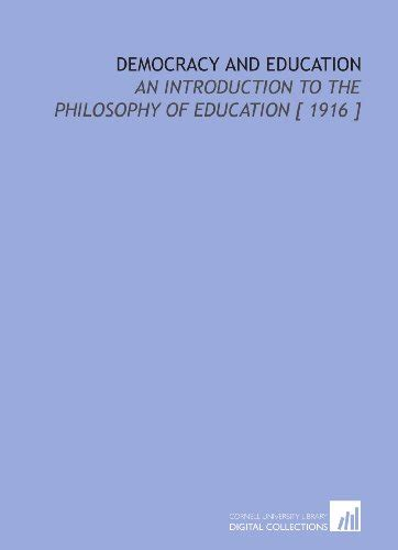 democracy and education an introduction to the philosophy of education books democracy and education an introduction to the philosophy