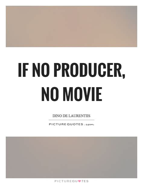 film producer quotes if no producer no movie picture quotes