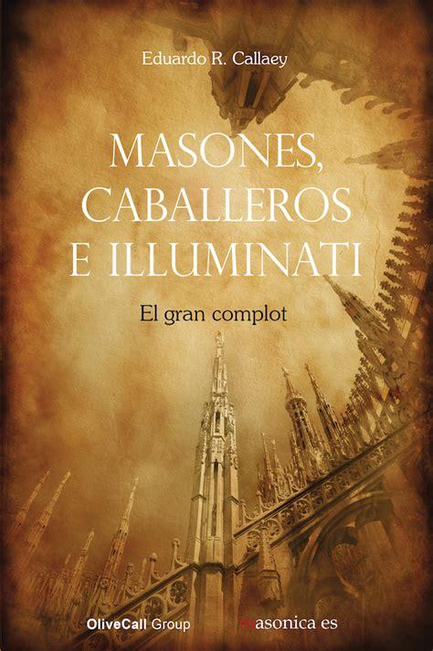 illuminati libro masones caballeros e illuminati el gran complot