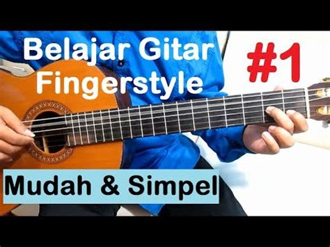 download video tutorial belajar gitar fingerstyle belajar gitar fingerstyle 1 tutorial 1 mudah simpel