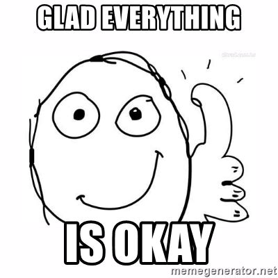 Okay Meme Generator - okay meme glad everything is okay thumbs up meme meme