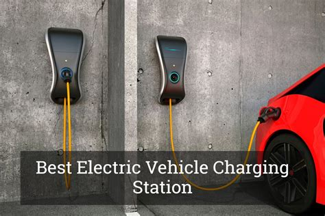 best electric vehicle best electric vehicle charging station an essential