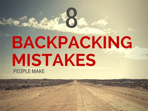 8 Mistakes Make When by 8 Backpacking Mistakes Make