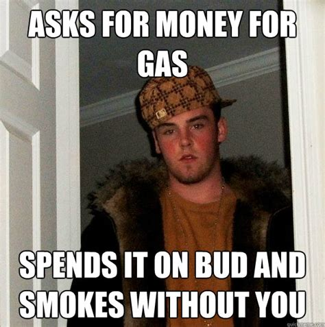 Gas Money Meme - asks for money for gas spends it on bud and smokes without