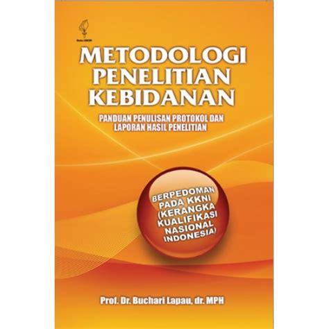 Buku Metodelogi Dan Penulisan Skripsi Dan Tesis metodologi penelitian kebidanan panduan penulisan protokol dan laporan hasil penelitian toko