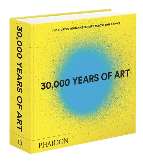30000 years of art how we got from cave paintings to contemporary art art agenda phaidon