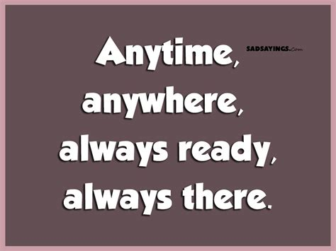 Always There anytime anywhere always ready always there sad sayings