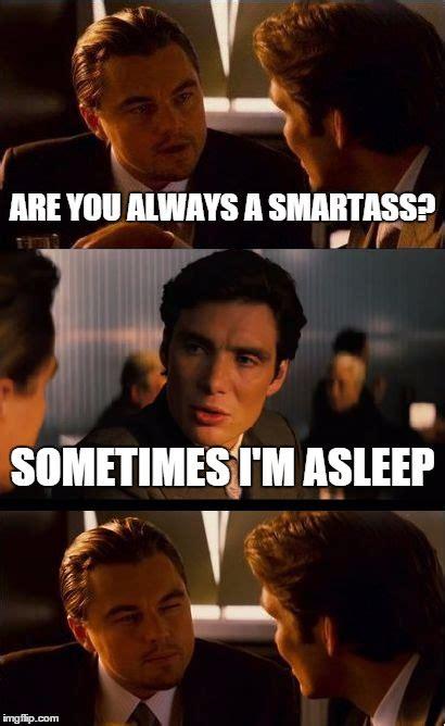 Smartass Memes - inception meme imgflip