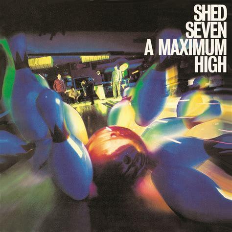 Shed Seven A Maximum High shed seven a maximum high el corte ingl 233 s hoy