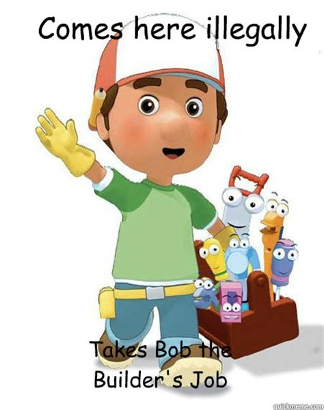 Bob The Builder Memes - comes here illegally takes bob the builder s job misc