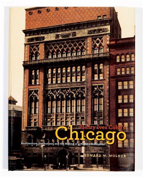 Novel Chicago henry ives cobb s chicago architect magazine books affordable housing chicago naperville
