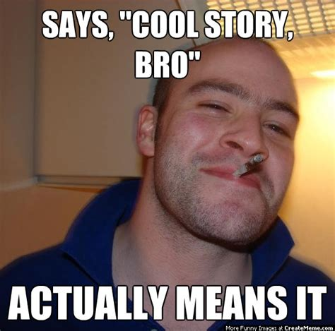 Cool Memes - says quot cool story bro quot actually means it create meme