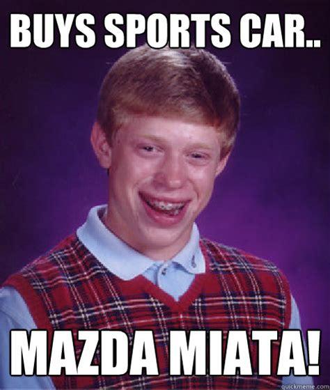 Miata Meme - buys sports car mazda miata bad luck brian quickmeme