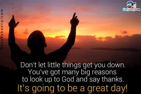 Don T Let Little Things Get You Down Wisdom Thoughts - good day sms images great day picture text messages