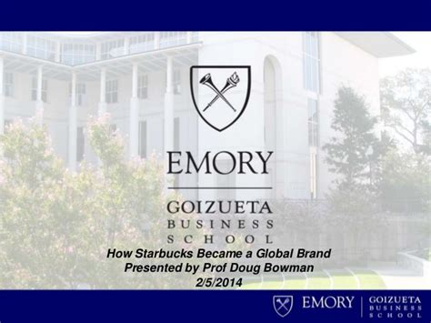 Emory Goizueta Mba Decision Date by How Starbucks Became A Global Brand Goizueta Business School