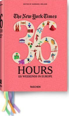 36 hours in paris the new york times the new york times 36 hours europe barbara ireland