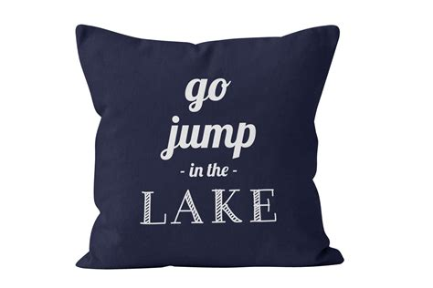 Something That Goes With A Pillow by 45 Colors Go Jump In The Lake Pillow Cover Lake Quote Pillow