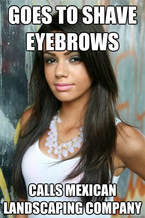 Mexican Women Meme - goes to shave eyebrows calls mexican landscaping company