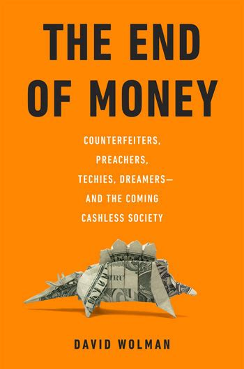 A For Money 1 7 End nonfiction review the end of money by david wolman newcity lit