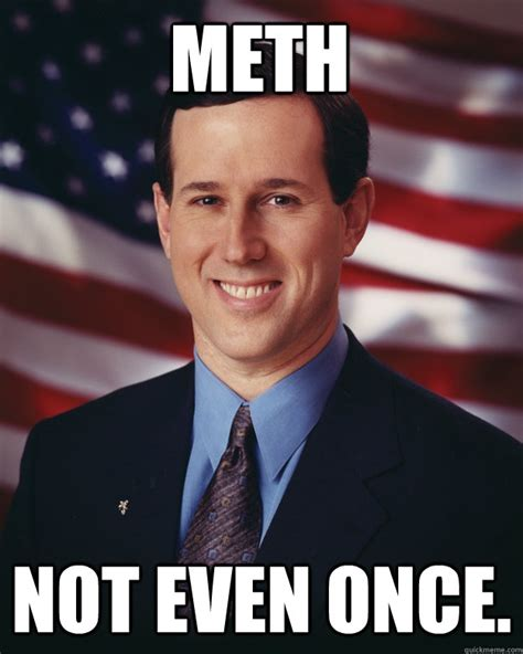 Not Even Once Meme - meth not even once rick santorum quickmeme