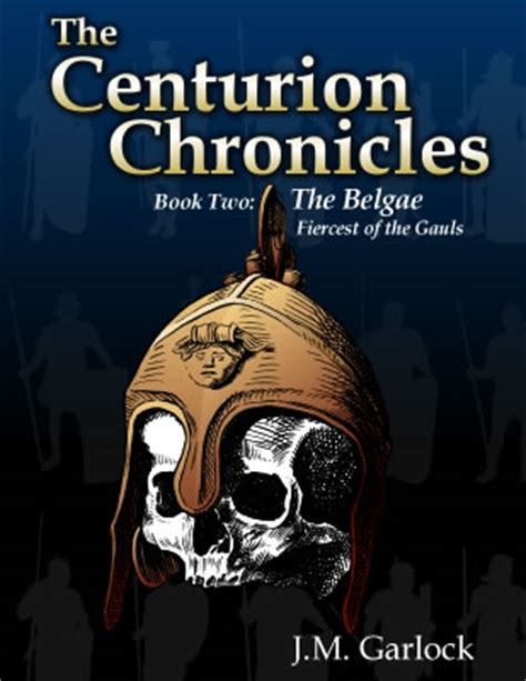 chronicles of act xi books the centurion chronicles book two the belgae