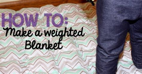 Purpose Of Weighted Blanket by How To Make A Weighted Blanket Glimmers Of Learning