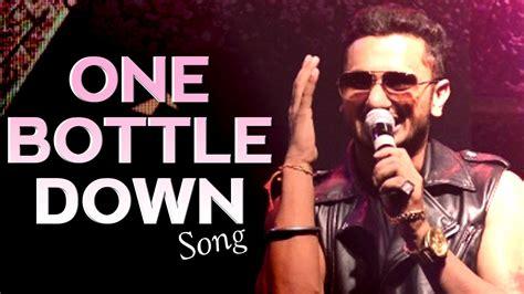 honey singh song one bottle down one bottle down full video song releases yo yo honey