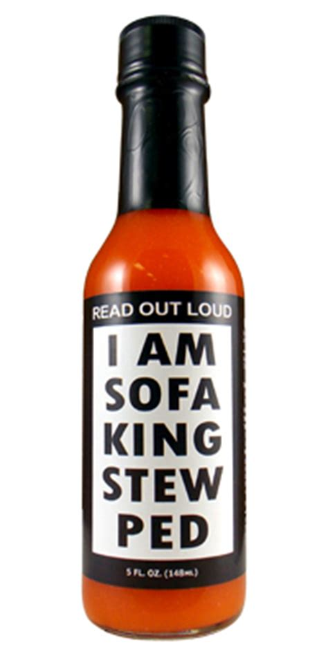 sofa king hot i am sofa king stew ped hot sauce