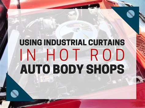 auto body curtains using industrial curtains in hot rod auto body shops