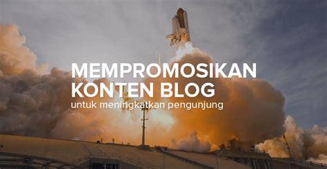 membuat konten blog 13 cara mempromosikan blog untuk mendapatkan pengunjung