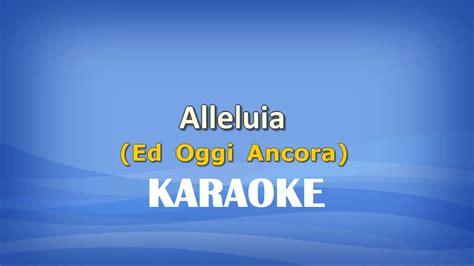alleluia ed oggi ancora testo alleluia ed oggi ancora karaoke