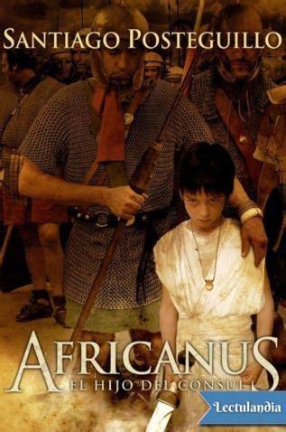 africanus el hijo del b00699mbs0 africanus el hijo del c 243 nsul santiago posteguillo descargar epub y pdf gratis lectulandia
