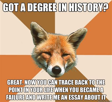 You Became A Meme - got a degree in history great now you can trace back to