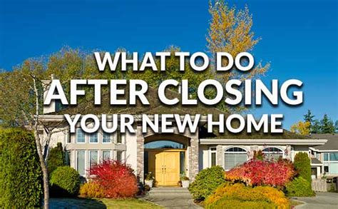 what to do after closing on a house to dos for after your new home s closing