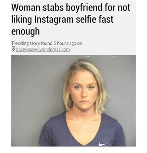 Funny Memes About Liking Someone - woman stabs boyfriend for not liking instagram selfie fast enough trending story found 5 hours