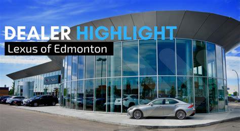 edmonton lexus dealers dealer spotlight lexus of edmonton nextup