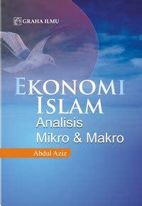 Teori Makroekonomi Islam Konsep Teori Dan Analisis ekonomi islam analisis mikro makro abdul aziz