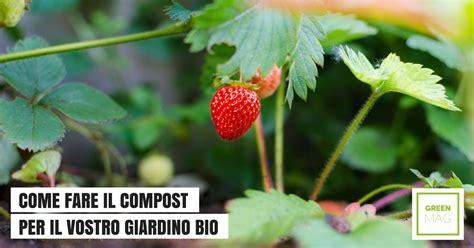 come fare il compost in giardino come fare il compost per il giardino green mag