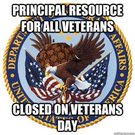 Veterans Day Meme - principal resource for all veterans closed on veterans day