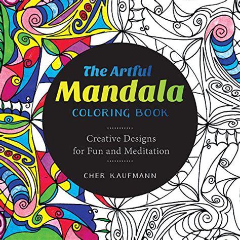 The Artful Mandala Coloring Book Creative Designs For
