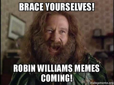 Robin Memes - brace yourselves robin williams memes coming robin