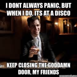Panic Meme - i dont always panic but when i do its at a disco