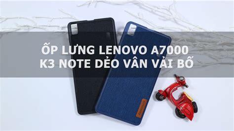 Lenovo A7000 Di Global á p læ ng lenovo a7000 k3 note dẠo v 226 n vẠi bá ä á chæ i di ä á ng