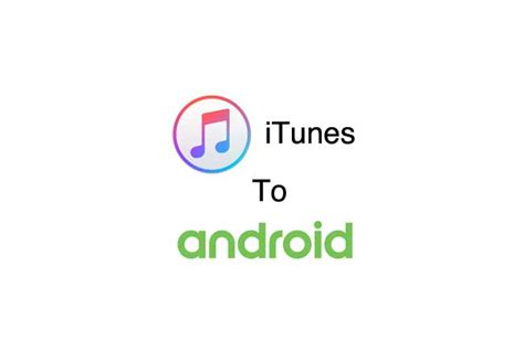 how to transfer from itunes to android how to transfer your from itunes to an android