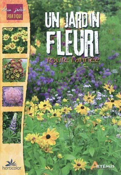 Creer Un Jardin Fleuri Toute L ée by Livre Jardin Fleuri Toute L Annee Un Armelle Robert