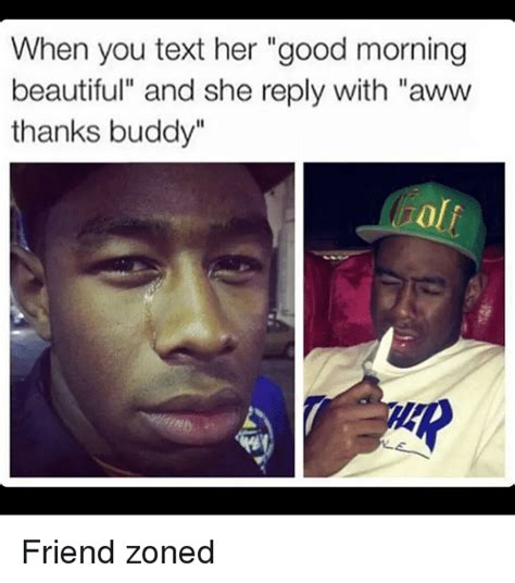 Thanks Buddy Meme - when you text her good morning beautiful and she reply