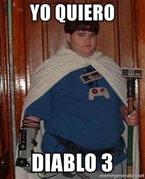 Diablo Meme - yo quiero diablo 3 fat nerd meme generator