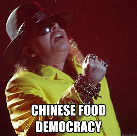 Chinese Food Meme - chinese food democracy fat axl quickmeme