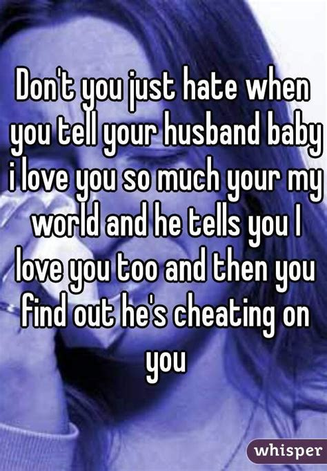 i love cheating on husband quot don t you just hate when you tell your husband baby i