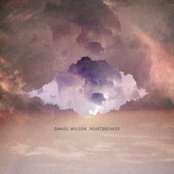 testo heartbreaker daniel wilson tutti i testi delle canzoni e le traduzioni